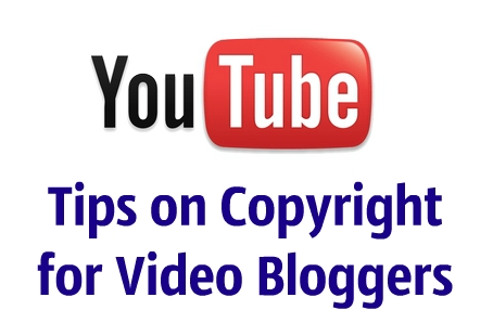 Tips on Copyright  for Video Bloggers